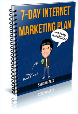 Sergio Felix's 7-Day Internet Marketing Plan