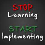 stop learning start implementing