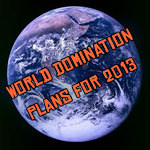 world domination plans 2013